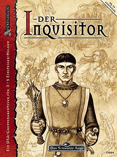 Der Inquisitor - Spielsteinkampagne 4/4: Ein DSA-Gruppenabenteuer für 3-5 Einsteiger-Helden (Das Schwarze Auge: Aventurien)