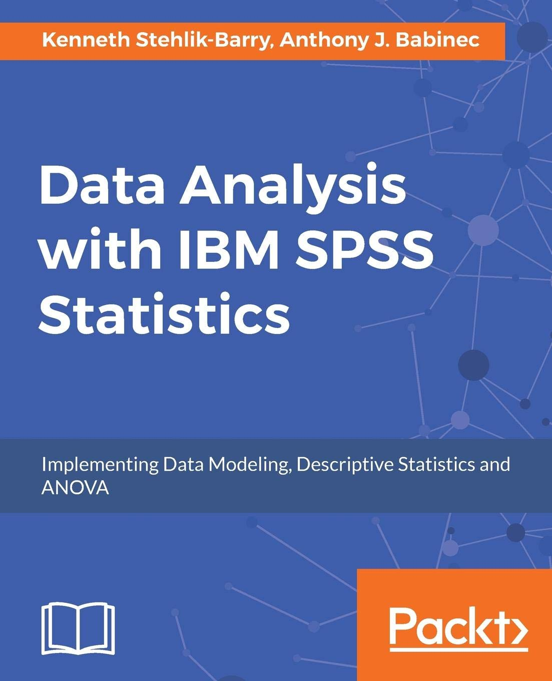 Amazon.com: Data Analysis with IBM SPSS Statistics: Implementing data  modeling, descriptive statistics and ANOVA (9781787283817): Kenneth  Stehlik-Barry, ...