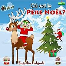 Noël pour enfants: Où est le Père Noël? Livre d'images de Noël (noël livre): Livre de Noël pour les enfants. Histoires de noel enfant. livre d'images de ... petits (Livres enfants 1) (French Edition)