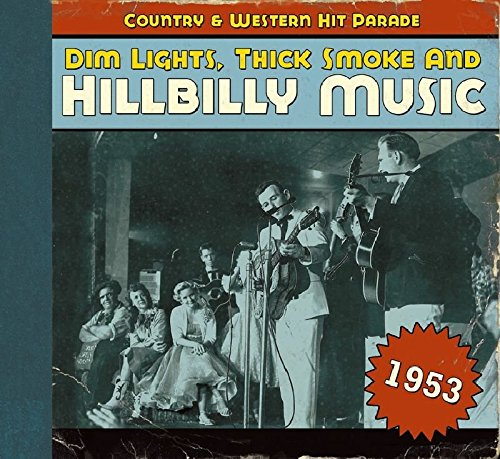 Dim Lights, Thick Smoke & Hillbilly Music: Country & Western Hit Parade 1953