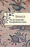 Von der Seelenruhe / Vom glücklichen Leben / Von der Muße / Von der Kürze des Lebens (Geschenkbuch Weisheit)
