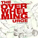 The Overwhelming Urge Audiobook by Andersen Prunty Narrated by Andersen Prunty