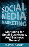 Social Media: Social Media Marketing: Marketing for Small Businesses, And Business Owners!