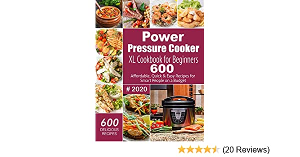 Power Pressure Cooker XL Cookbook For Beginners #2020: 600 Affordable, Quick & Easy Recipes for Smart People on a Budget