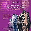 Ehre, Liebe, Treue oder: Das Rittertum Hörbuch von Georg Wilhelm Friedrich Hegel Gesprochen von: Martin Grimsmann, Lutz Hansen