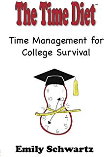 The Time Diet: Time Management for College Survival