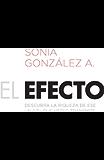 El efecto: Descubra la riqueza de ese ?algo? que usted transmite (Spanish Edition)
