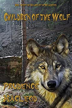 Children of the Wolf (The Children of the Wild Book 2) by [MacLeod, Prudence]