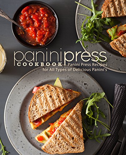 Panini Press Cookbook: Panini Press Recipes for All Types of Delicious Panini's (2nd Edition) by BookSumo Press