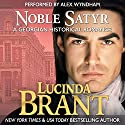 Noble Satyr: A Georgian Historical Romance Audiobook by Lucinda Brant Narrated by Alex Wyndham