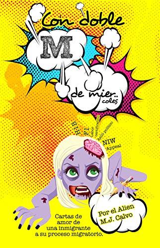 Descargar Libro Con Doble M: Cartas De Amor De Una Inmigrante A Su Proceso Migratorio M.j. Calvo