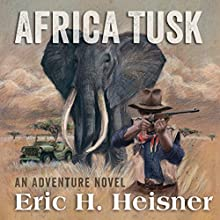 Africa Tusk Audiobook by Eric H. Heisner Narrated by Chris Abell