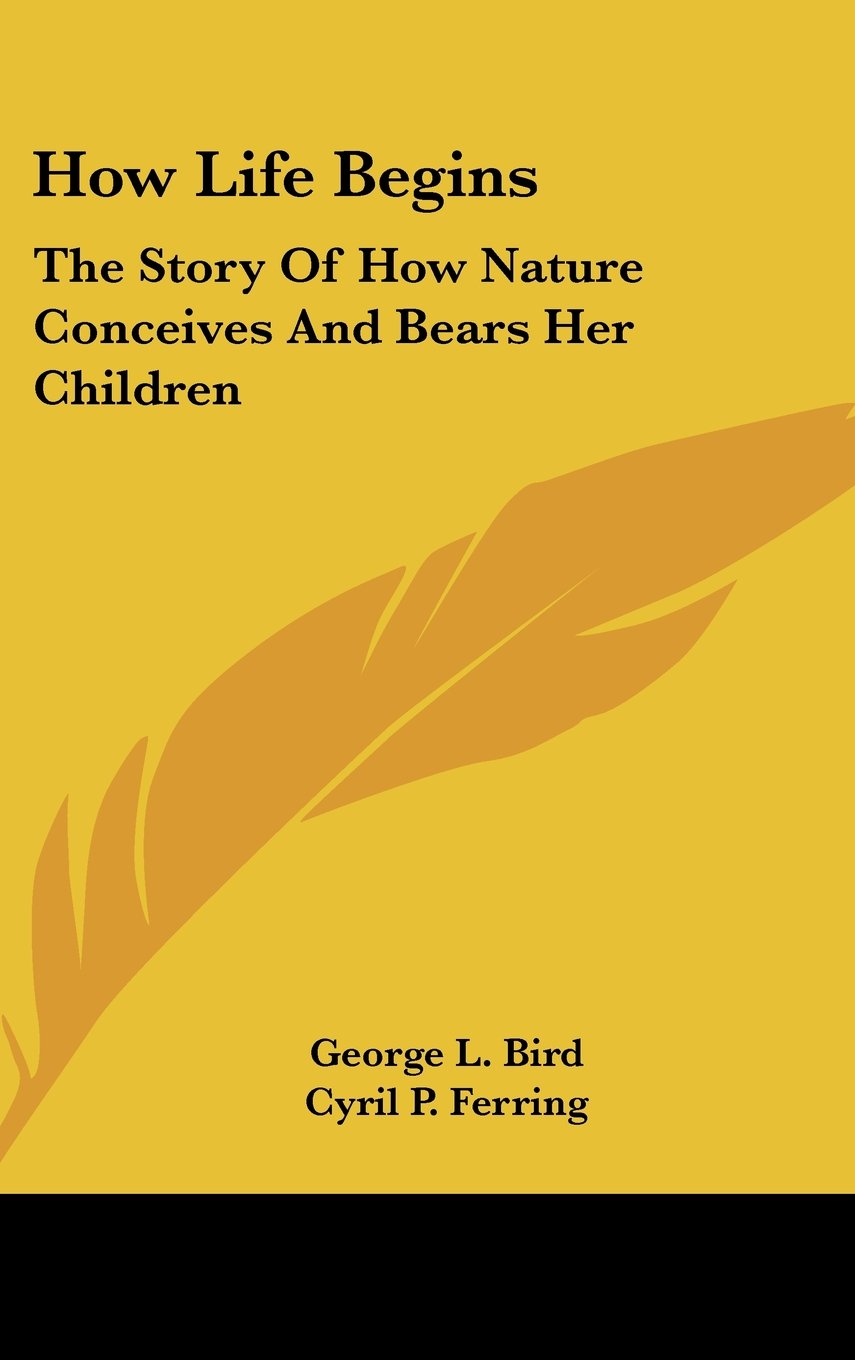 How Life Begins: The Story Of How Nature Conceives And Bears Her Children PDF