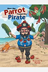 How the Parrot Found his Pirate Kindle Edition