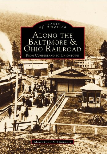 Along the Baltimore & Ohio Railroads From Cumberland to Uniontown    (PA)   (Images  of  Rail)