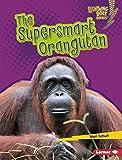 The Supersmart Orangutan (Lightning Bolt Books)