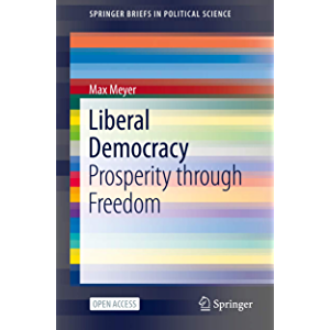 Liberal Democracy: Prosperity through Freedom (SpringerBriefs in Political Science)