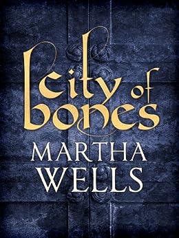 City of Bones by [Wells, Martha]