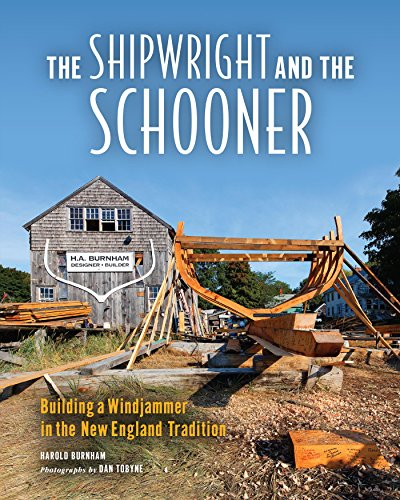 The Shipwright and the Schooner: Building a Windjammer in the New England Tradition por Harold Burnham,Dan Tobyne
