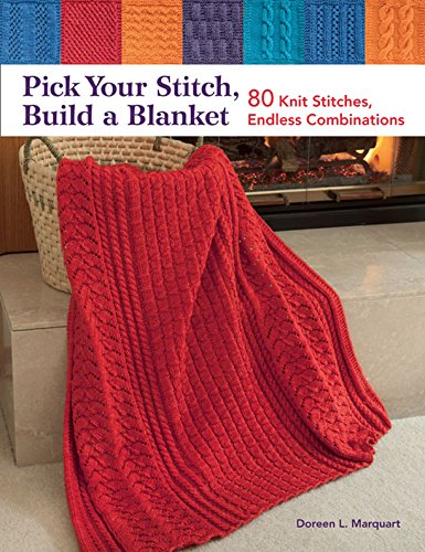 - Pick Your Stitch, Build a Blanket: 80 Knit Stitches, Endless Combinations