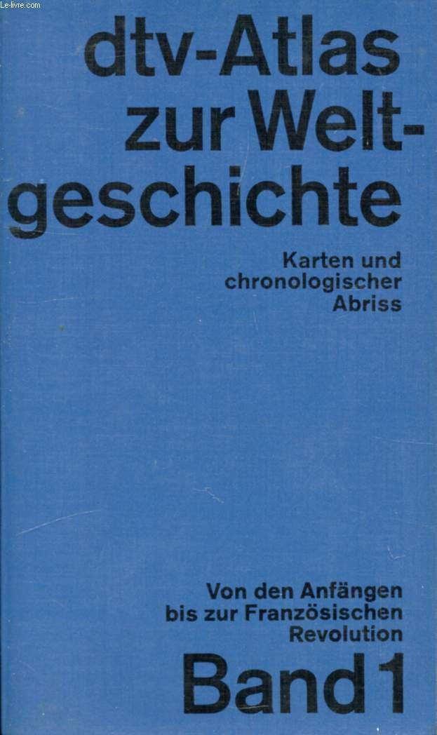 dtv-Atlas zur Weltgeschichte. Karten und chronologischer Abriss. Band 1: Von den Anfängen bis zur französischen Revolution