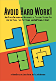 Avoid Hard Work!: And Other Encouraging Problem-Solving Tips for the Young, the Very Young, and the Young at Heart