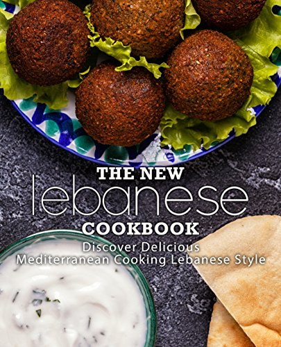 The New Lebanese Cookbook: Discover Delicious Mediterranean Cooking Lebanese Style by BookSumo Press