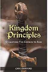 Kingdom Principles: Qualifying the Church To Arise Kindle Edition