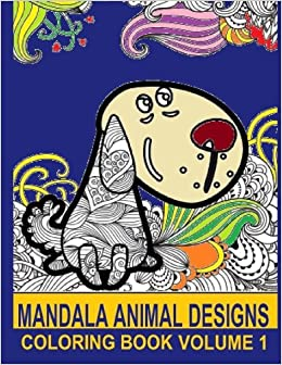 Mandala Animal Designs Coloring Book Volume 1 Of Images Integrated With