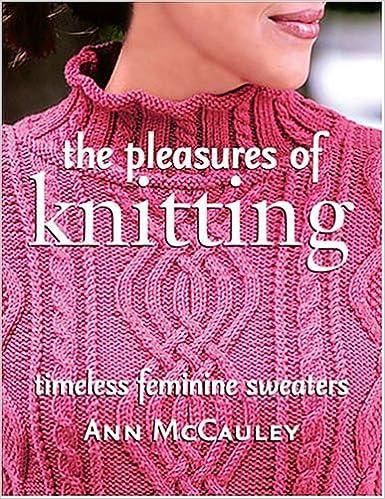 The Pleasures of Knitting: Timeless Feminine Sweaters