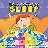 I DON'T WANT TO SLEEP: Teaching Kids the Importance of Sleep. (Bedtimes sleep Children's Picture Book Book 1)