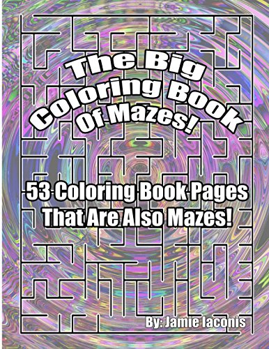 The Big Coloring Book Of Mazes!: 53 Coloring Book Pages That Are Also Mazes! pdf epub