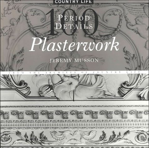 Plasterwork: 100 Period Details from the Archives of Country Life pdf