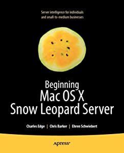 Beginning Mac OS X Snow Leopard Server: From Solo Install to Enterprise Integration (Books for Professionals by Professionals)