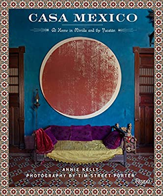 Casa Mexico: At Home in Merida and the Yucatan: Annie Kelly