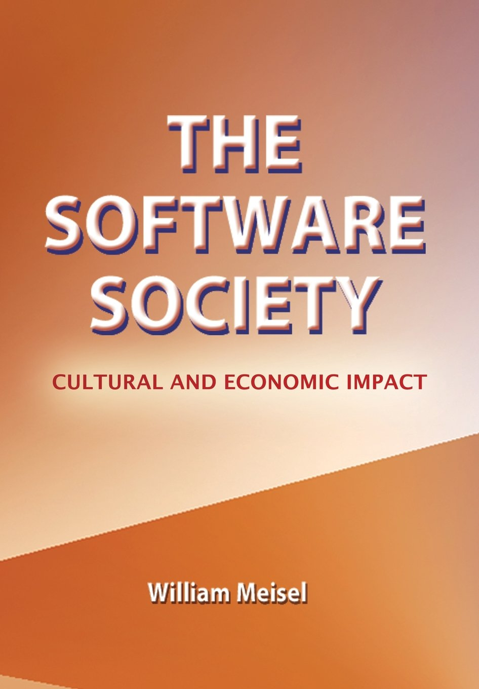 the software society cultural and economic impact william meisel the software society cultural and economic impact william meisel 9781466974135 com books