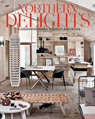 Northern Delights: Scandinavian Homes, Interiors and Design by Fexeus Emma