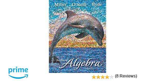 Beginning Algebra: Julie Miller, Molly O'Neill, Nancy Hyde ...
