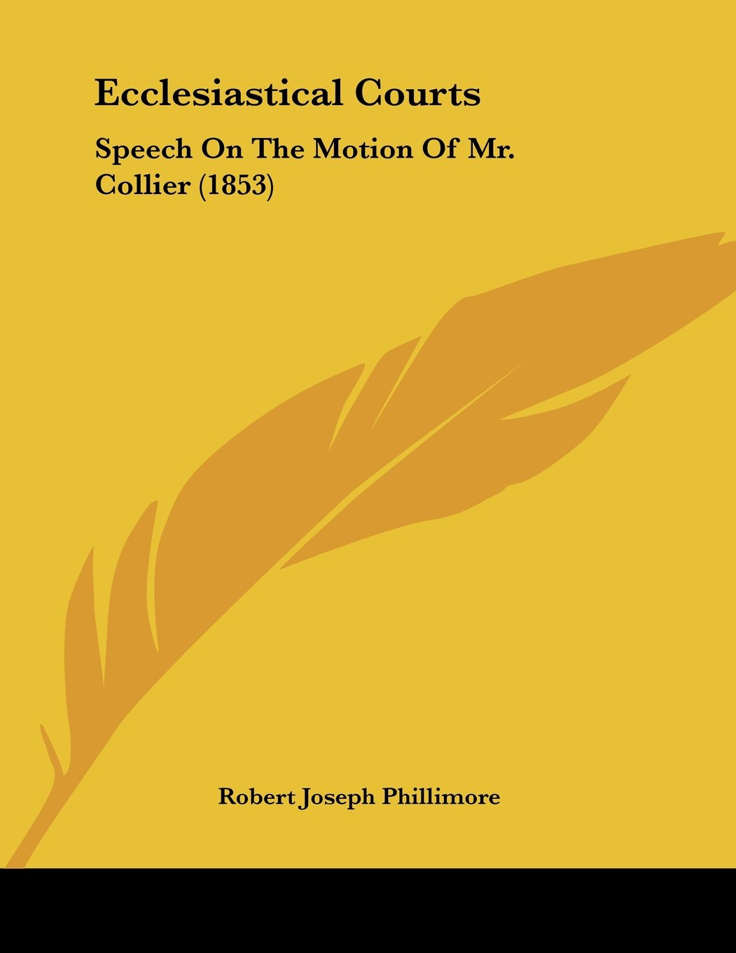 Read Online Ecclesiastical Courts: Speech On The Motion Of Mr. Collier (1853) ebook