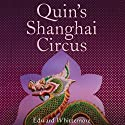 Quin's Shanghai Circus Audiobook by Edward Whittemore Narrated by Brian Zelis