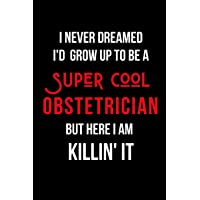 I Never Dreamed I'd Grow Up to Be a Super Cool Obstetrician But Here I am Killin...