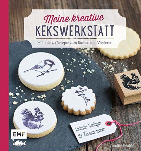 Meine Kreative Kekswerkstatt  Mehr Als 40 Rezepte Zum Backen Und Verzieren – Inklusive Vorlagen Für Keksausstecher