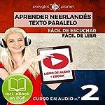 Aprender Neerlandés - Fácil de Leer - Fácil de Escuchar - Texto Paralelo: Curso en Audio No. 2 [Learn Dutch: Audio Course No. 2]: Lectura Fácil en Neerlandés |  Polyglot Planet