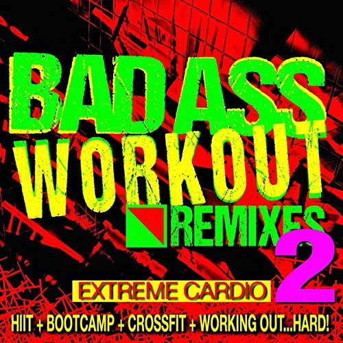 Bad Ass Workout 2! Extreme Cardio Remixes (Hiit + Bootcamp + Crossfit + Working ()