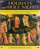 Holidays and Holy Nights: Celebrating Twelve Seasonal Festivals of the Christian Year