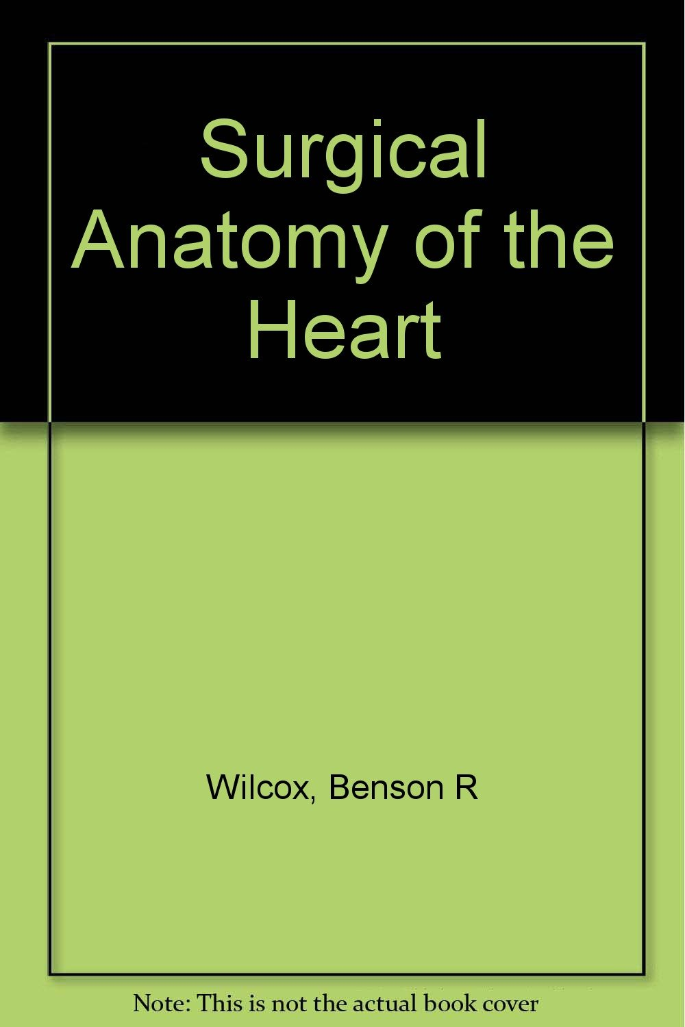 Surgical Anatomy of the Heart: 9780881671032: Amazon.com: Books