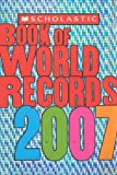 img - for Scholastic Book Of World Records 2007 book / textbook / text book