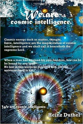 Bücher laden das pdf-Format herunter We are cosmic intelligence. auf Deutsch 1458349055 by Heinz Duthel