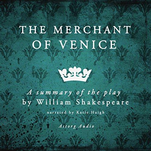 The Merchant of Venice: A Summary of the Play by William Shakespeare (Summary Of The Play Merchant Of Venice)