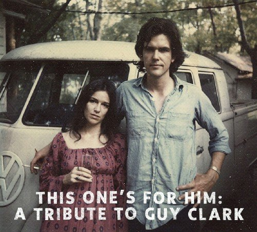 This One's For Him: A Tribute to Guy Clark by Clark (tribute), Guy